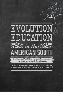 "Due out soon in ebook & March 2017 in hardback: ""Evolution Education in the American South,"" edited by Christopher Lynn, Amanda Glaze, Bill Evans, & Laura Reed"